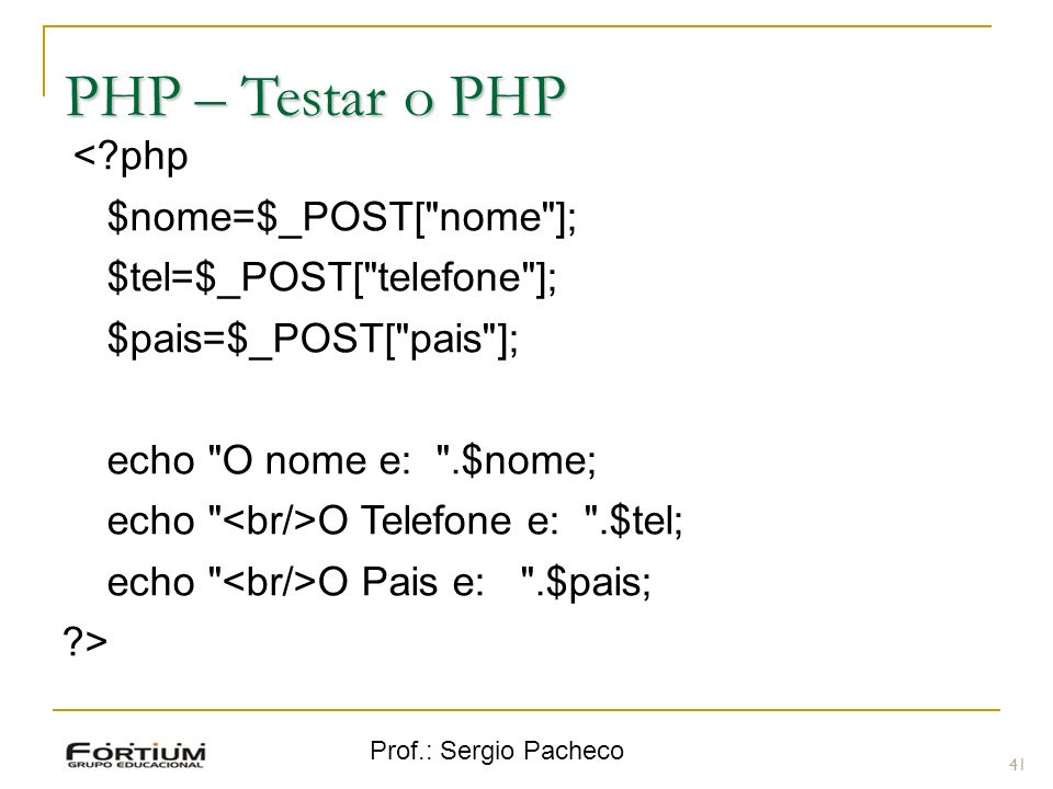 PHP – Testar o PHP < php $nome=$_POST[ nome ];